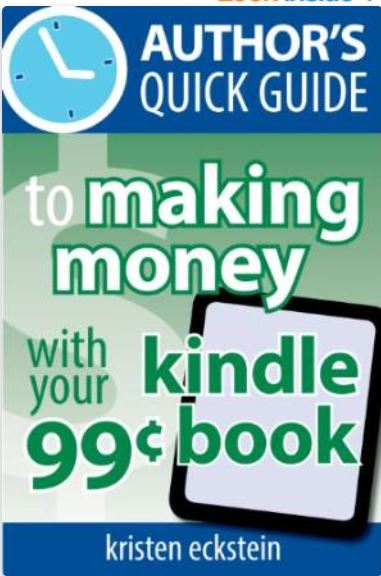 Cover of Author's Quick GUide to Making Monehy with Your 99-Cent Kindle Book by Kristen Eckstein