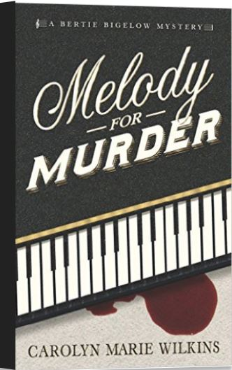 Melody for Murder: A Bertie Bigelow Mystery by Carolyn Marie Wilkins
