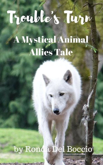 "Cover of ""Trouble's Turn: A Mystical Animal Allies Short Story"" by Ronda Del Boccio, featuring a white wolf ocming towards the reader"