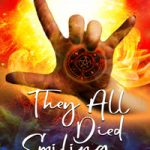 "Front cover of the paranormal/urban fantasy book They All Died Smiling: A hand in the sign language ""I Love You"" sign blasts from a firey background. In the palm are symbols, including a pentacle. Thte cver reads: Ronda Jean Del Boccio, An unwanted gift, a hypnotic collusion, a demonic coersion, They All Died Smiling, Reluctant Demon Hunter Series"